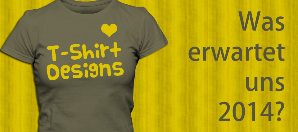 T-Shirt Designs, was kommt 2014?