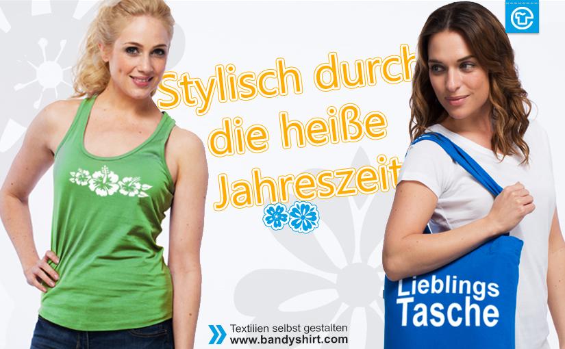 Stylisch mit individuell bedruckten Caps, Tops und Taschen durch die heiße Jahreszeit. Einfach selbst gestalten auf www.bandyshirt.com
